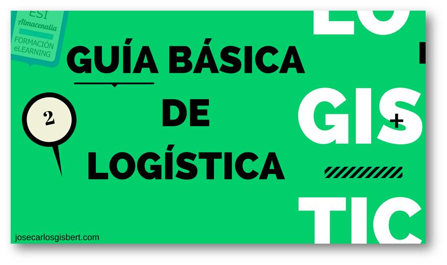 GUIA LOGÍSTICA BÁSICA 2, SUPPLY CHAIN, CASI NADA!