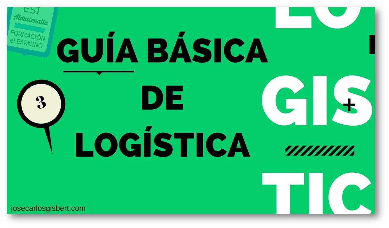 Distribución física. GUIA DE LOGÍSTICA BÁSICA (III)