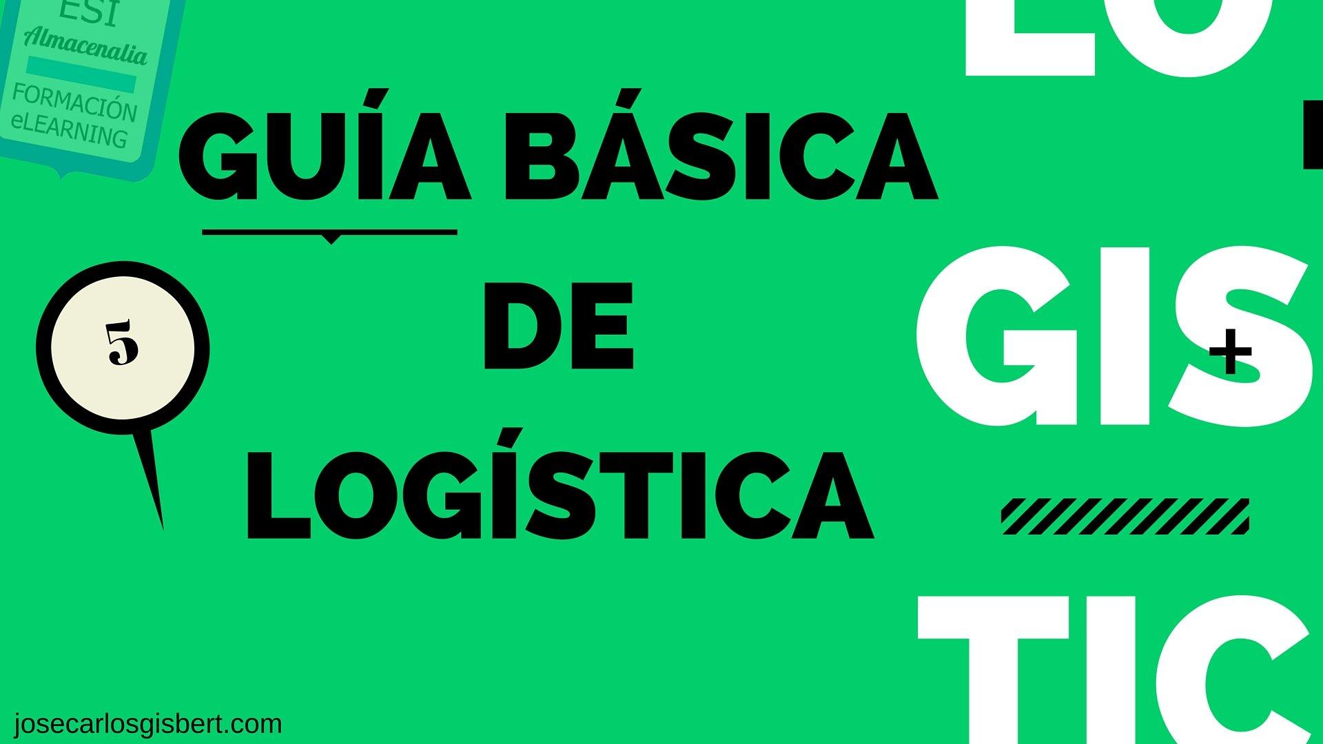 GESTIÓN LOGÍSTICA Y OPTIMIZACIÓN. GUIA DE LOGÍSTICA BÁSICA 5