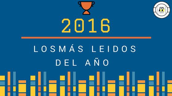Los artículos más leídos 2016. Te presentamos nuestros Top class.